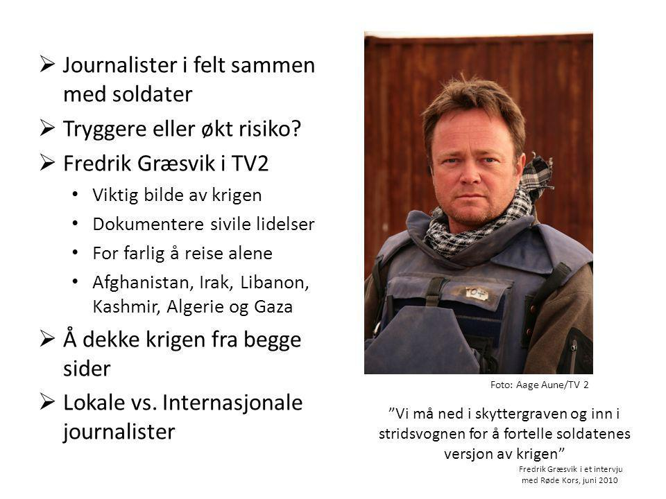 Journalister i felt sammen med soldater Tryggere eller økt risiko