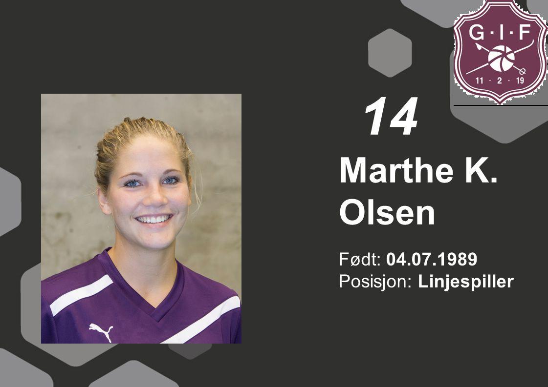 14 Marthe K. Olsen Født: 04.07.1989 Posisjon: Linjespiller
