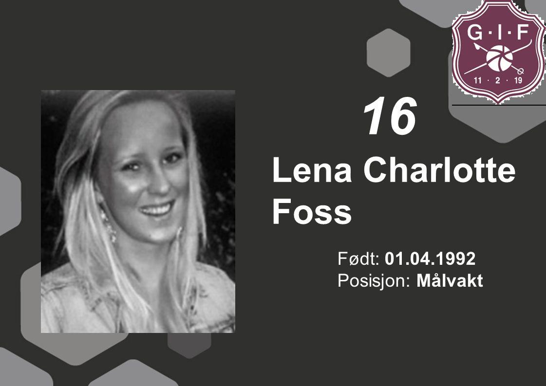 16 Lena Charlotte Foss Født: 01.04.1992 Posisjon: Målvakt