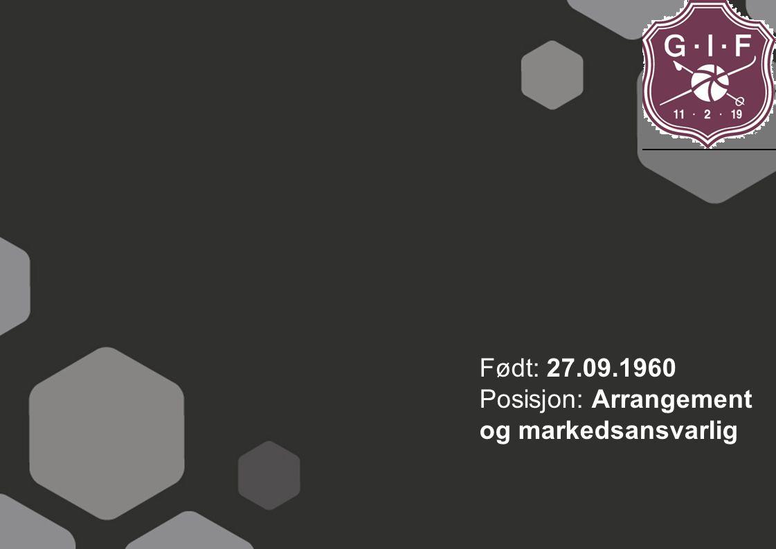 Født: 27.09.1960 Posisjon: Arrangement og markedsansvarlig