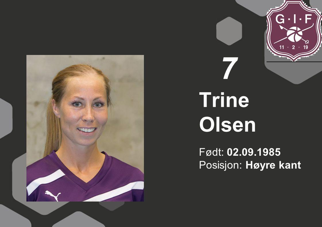 7 Trine Olsen Født: 02.09.1985 Posisjon: Høyre kant