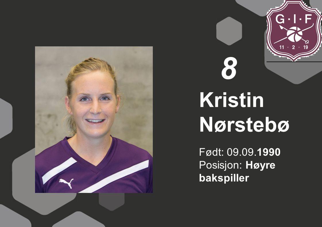 8 Kristin Nørstebø Født: 09.09.1990 Posisjon: Høyre bakspiller