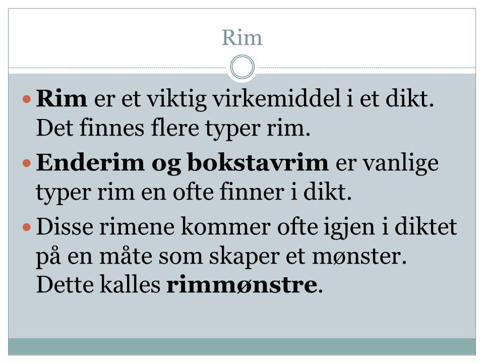 Rim er et viktig virkemiddel i et dikt. Det finnes flere typer rim.