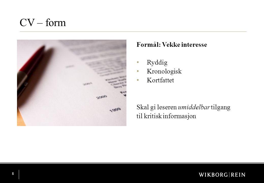 CV – form Formål: Vekke interesse Ryddig Kronologisk Kortfattet