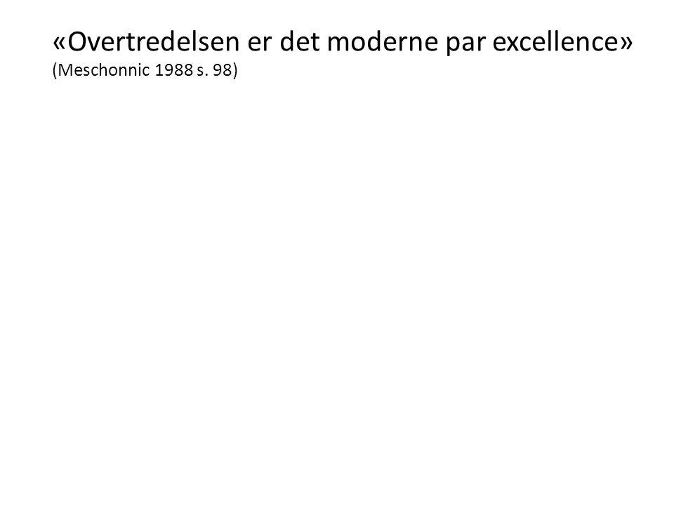 «Overtredelsen er det moderne par excellence» (Meschonnic 1988 s. 98)