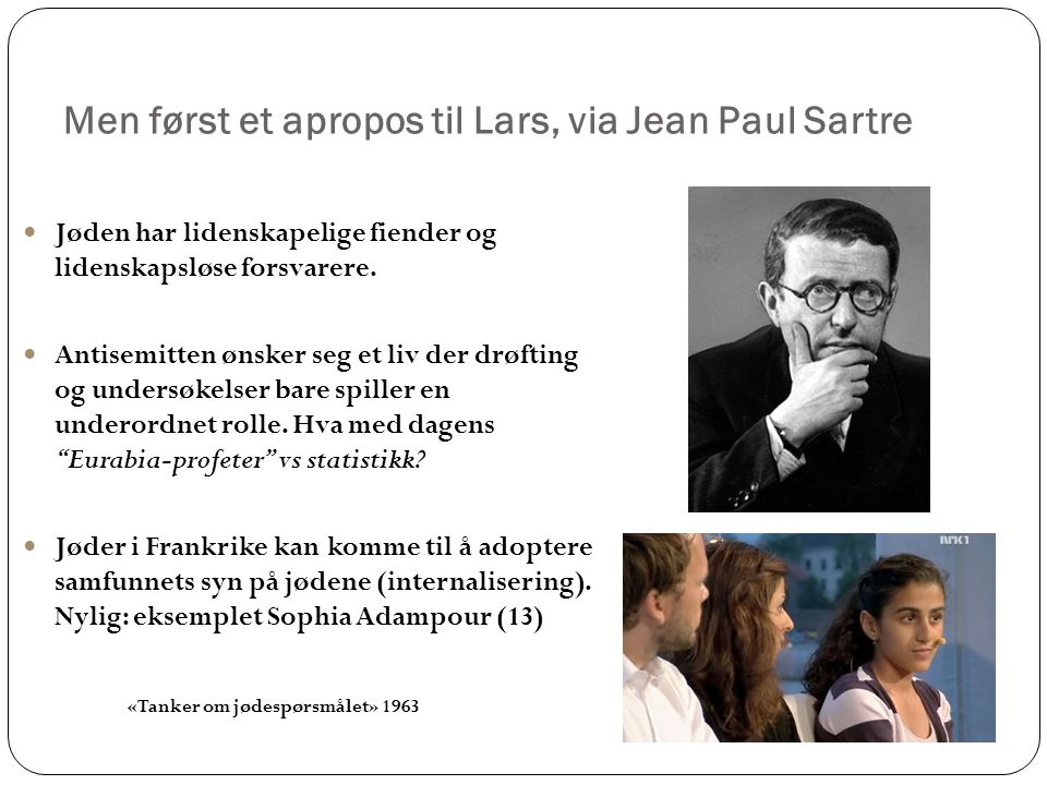 Men først et apropos til Lars, via Jean Paul Sartre