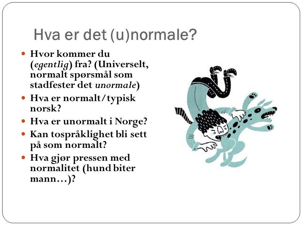 Hva er det (u)normale Hvor kommer du (egentlig) fra (Universelt, normalt spørsmål som stadfester det unormale)