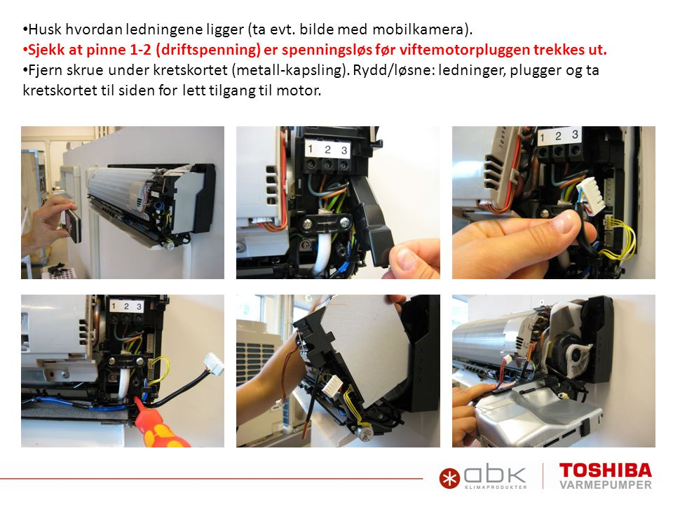 Husk hvordan ledningene ligger (ta evt. bilde med mobilkamera).