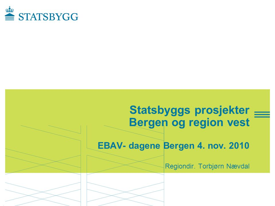Statsbyggs prosjekter Bergen og region vest EBAV- dagene Bergen 4. nov