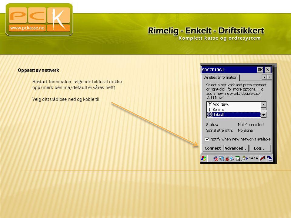 Oppsett av nettverk Restart terminalen, følgende bilde vil dukke opp (merk benima/default er våres nett) Velg ditt trådløse ned og koble til.