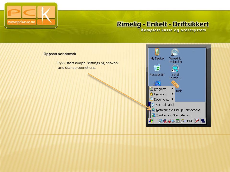 Oppsett av nettverk - Trykk start knapp, settings og network and dial-up connetions.