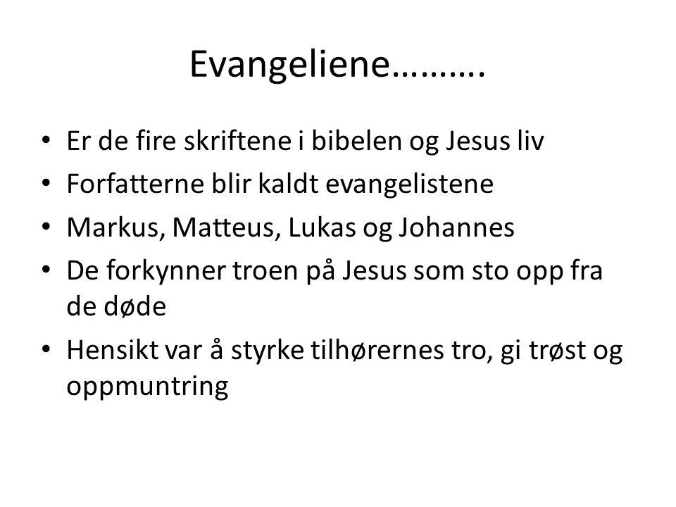 Evangeliene………. Er de fire skriftene i bibelen og Jesus liv