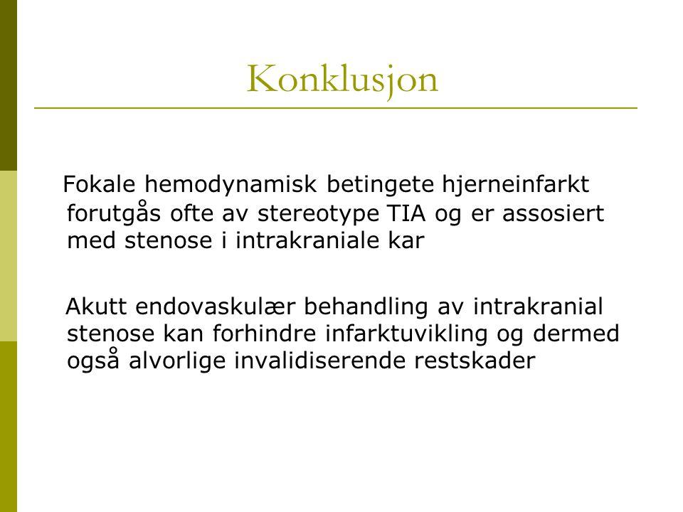 Konklusjon Fokale hemodynamisk betingete hjerneinfarkt forutgås ofte av stereotype TIA og er assosiert med stenose i intrakraniale kar.