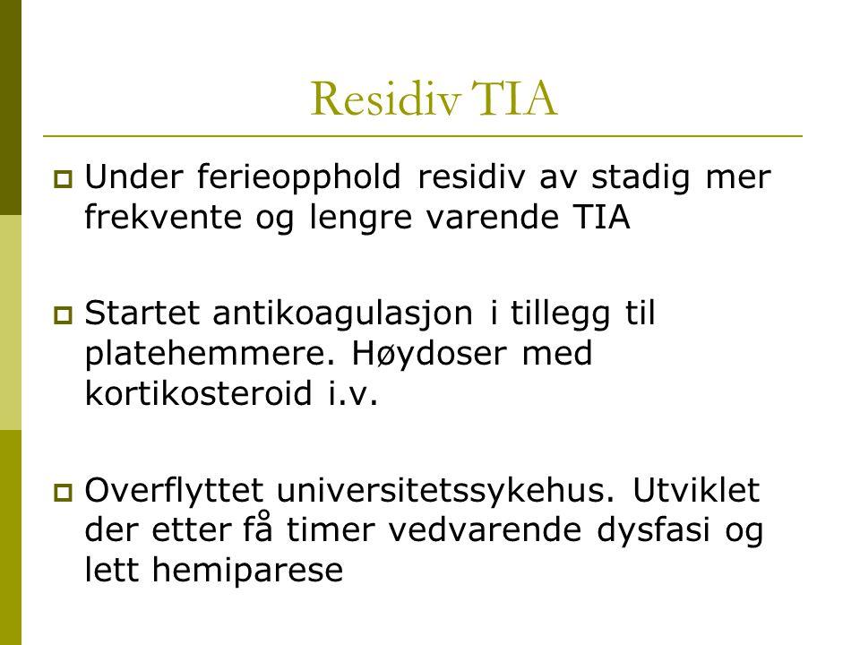 Residiv TIA Under ferieopphold residiv av stadig mer frekvente og lengre varende TIA.