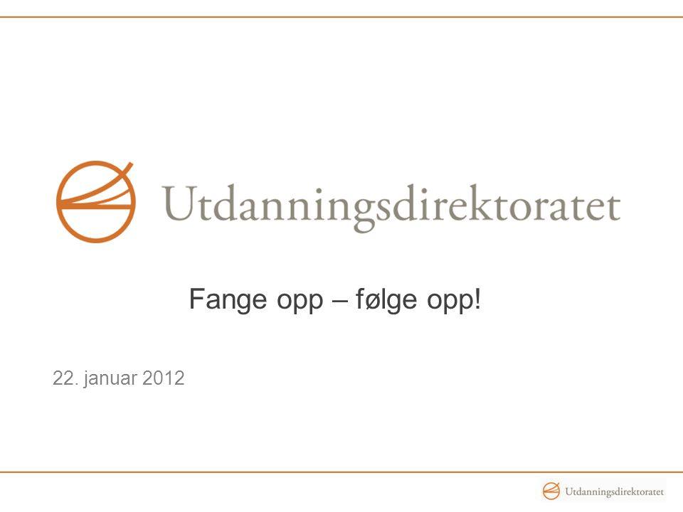 Fange opp – følge opp! 22. januar 2012