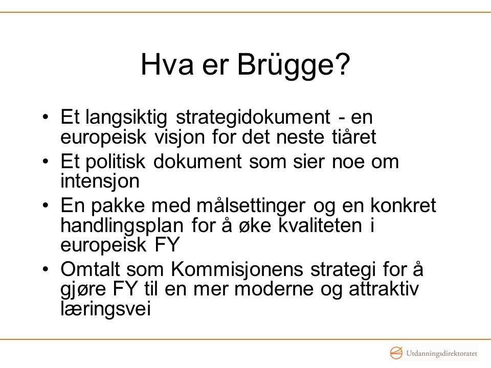 Hva er Brügge Et langsiktig strategidokument - en europeisk visjon for det neste tiåret. Et politisk dokument som sier noe om intensjon.