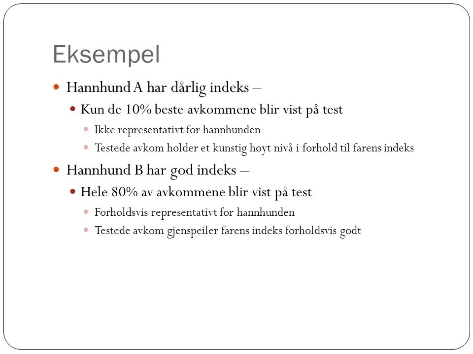 Eksempel Hannhund A har dårlig indeks – Hannhund B har god indeks –