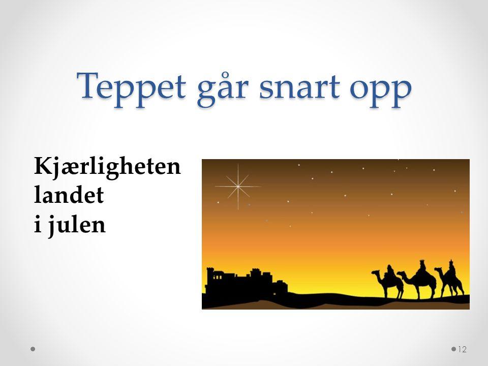 Teppet går snart opp Kjærligheten landet i julen