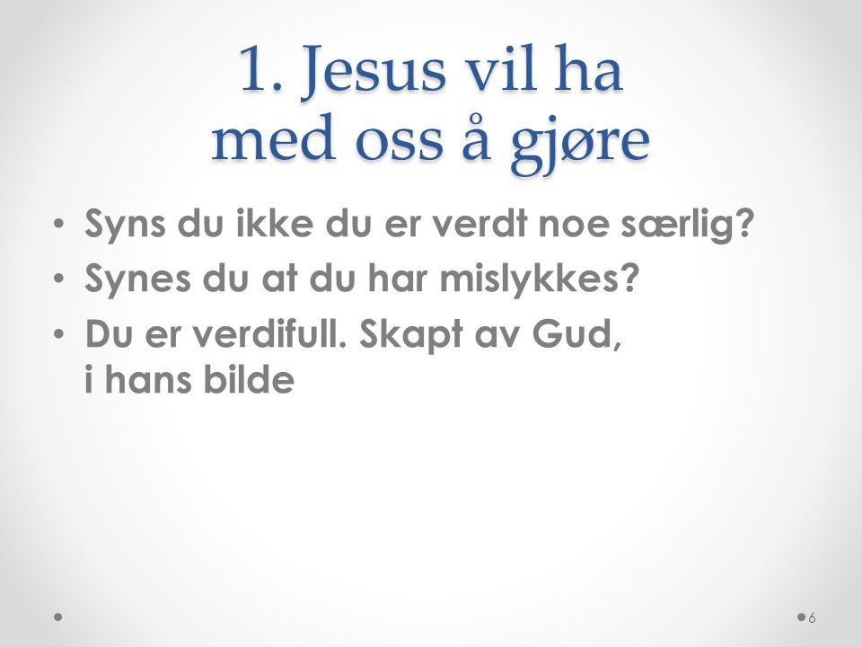 1. Jesus vil ha med oss å gjøre