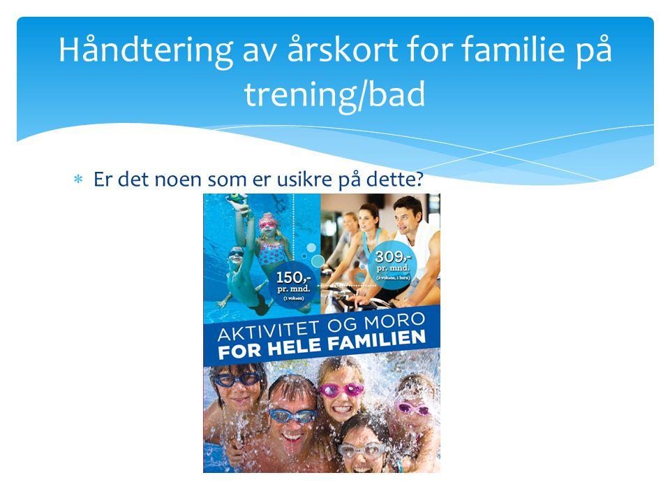 Håndtering av årskort for familie på trening/bad