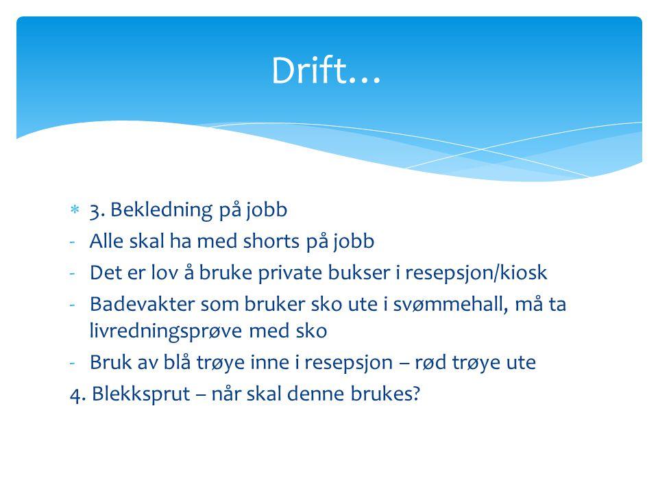Drift… 3. Bekledning på jobb Alle skal ha med shorts på jobb