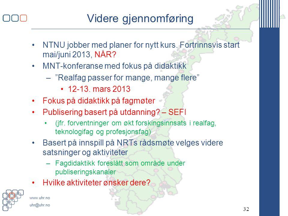 Videre gjennomføring NTNU jobber med planer for nytt kurs. Fortrinnsvis start mai/juni 2013, NÅR MNT-konferanse med fokus på didaktikk.