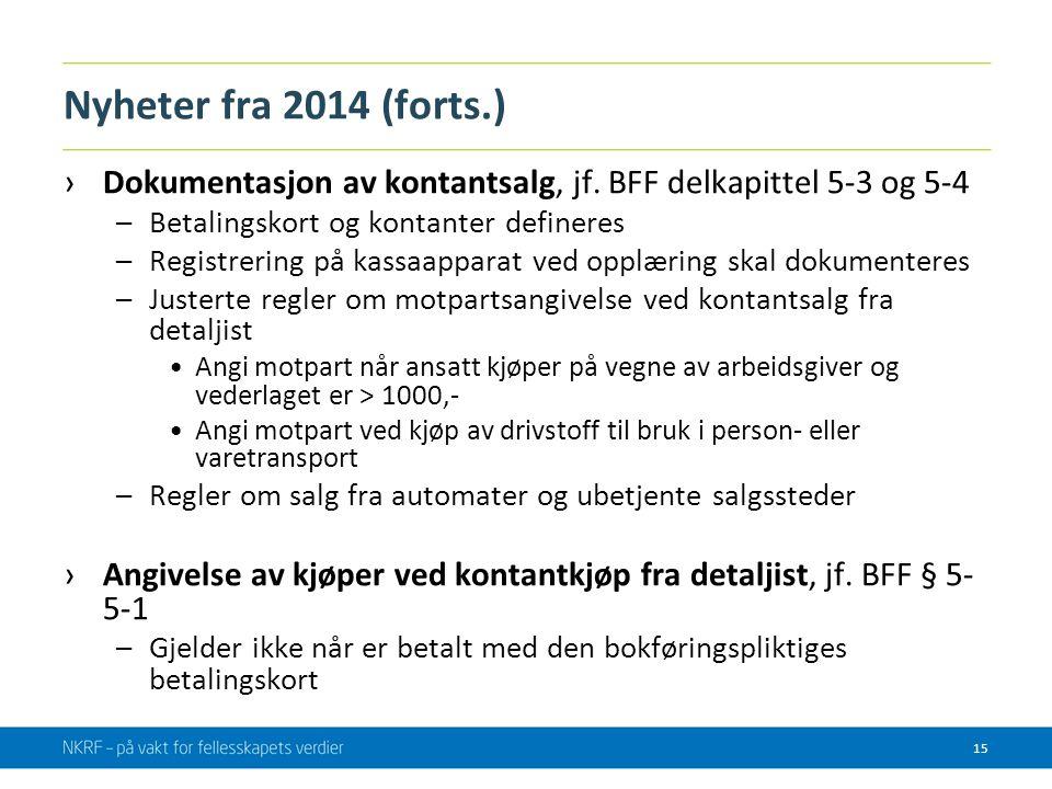 Nyheter fra 2014 (forts.) Dokumentasjon av kontantsalg, jf. BFF delkapittel 5-3 og 5-4. Betalingskort og kontanter defineres.