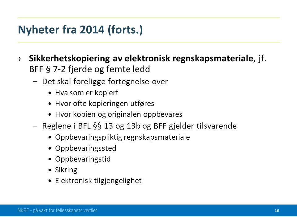 Nyheter fra 2014 (forts.) Sikkerhetskopiering av elektronisk regnskapsmateriale, jf. BFF § 7-2 fjerde og femte ledd.