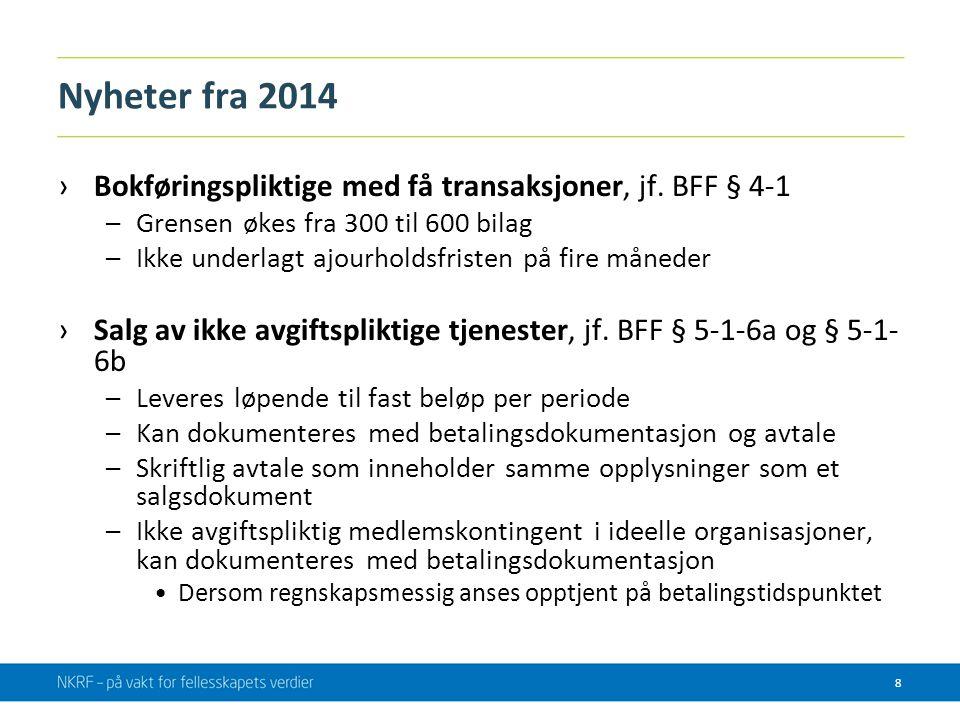 Nyheter fra 2014 Bokføringspliktige med få transaksjoner, jf. BFF § 4-1. Grensen økes fra 300 til 600 bilag.
