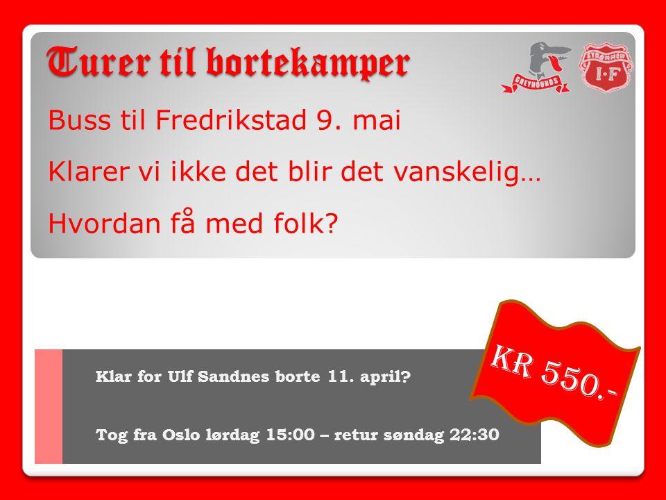 Turer til bortekamper Kr 550.- Buss til Fredrikstad 9. mai