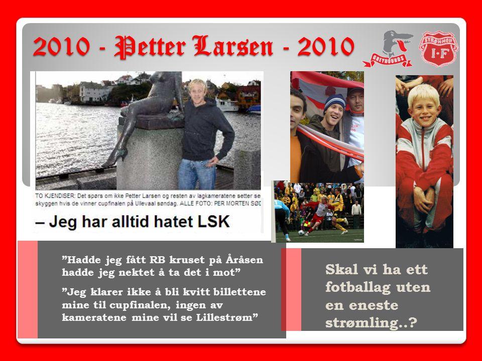 2010 - Petter Larsen - 2010 Hadde jeg fått RB kruset på Åråsen hadde jeg nektet å ta det i mot