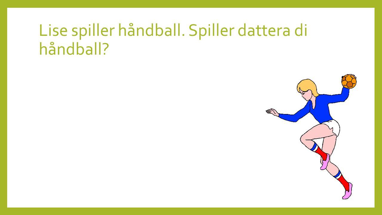 Lise spiller håndball. Spiller dattera di håndball