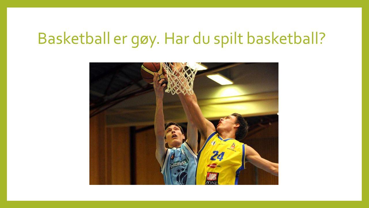 Basketball er gøy. Har du spilt basketball
