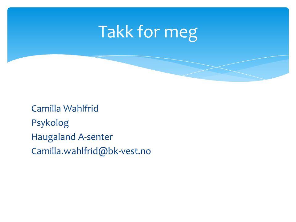 Takk for meg Camilla Wahlfrid Psykolog Haugaland A-senter