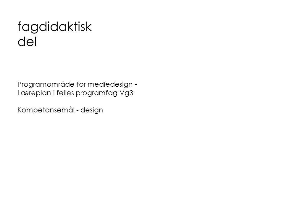 fagdidaktisk del Programområde for mediedesign - Læreplan i felles programfag Vg3.