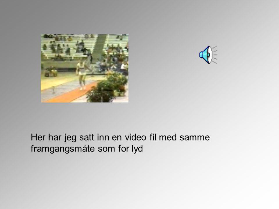 Her har jeg satt inn en video fil med samme framgangsmåte som for lyd