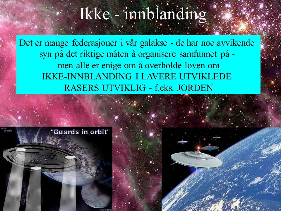 Ikke - innblanding Det er mange federasjoner i vår galakse - de har noe avvikende. syn på det riktige måten å organisere samfunnet på -