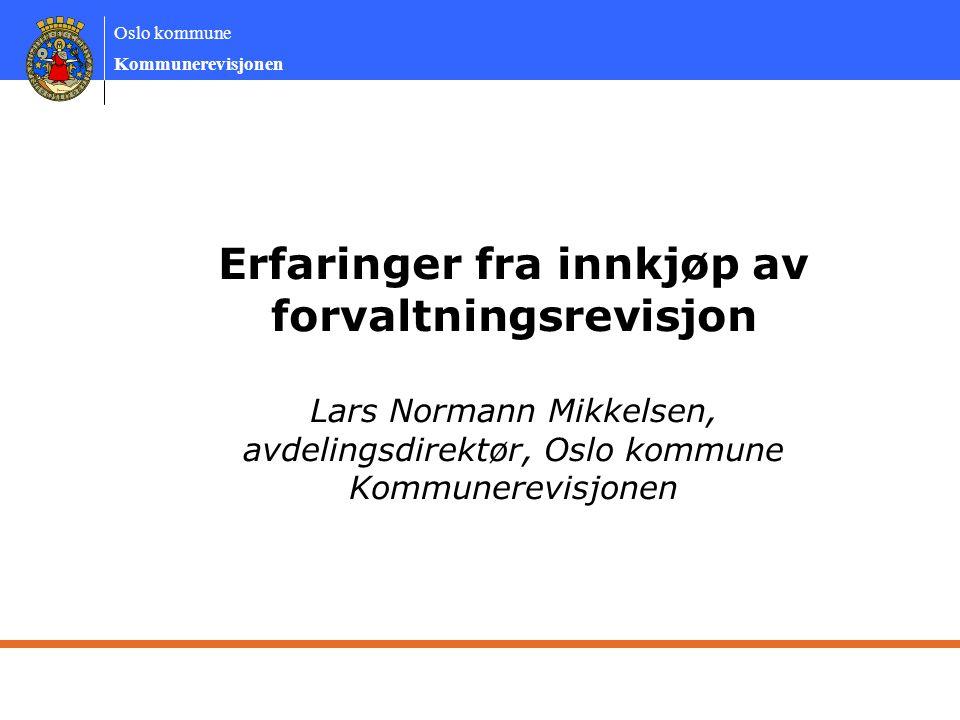 Erfaringer fra innkjøp av forvaltningsrevisjon Lars Normann Mikkelsen, avdelingsdirektør, Oslo kommune Kommunerevisjonen