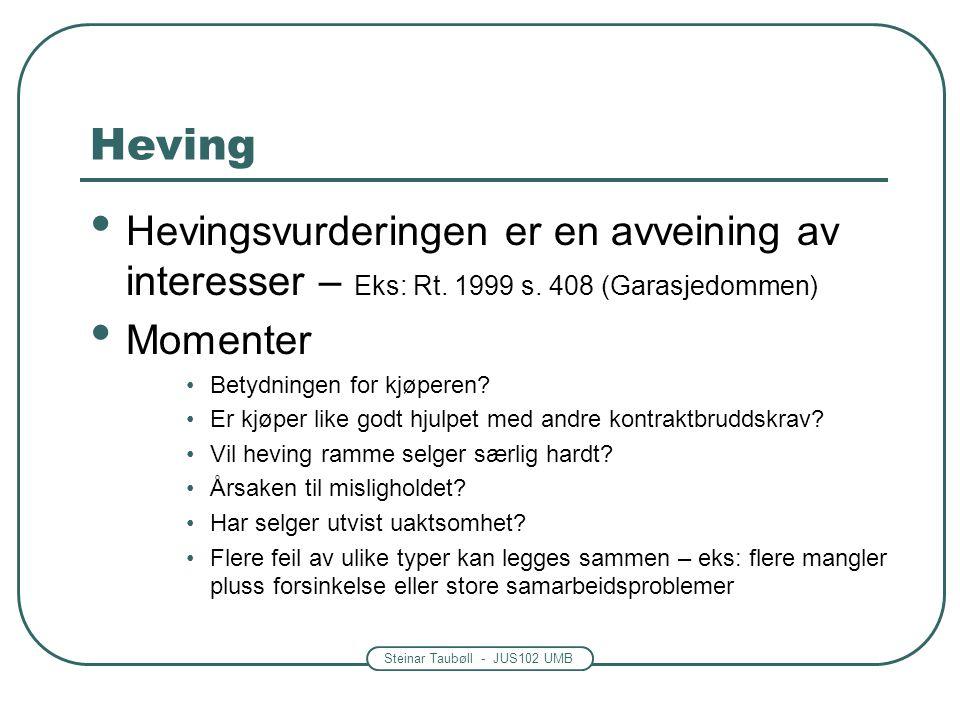 Heving Hevingsvurderingen er en avveining av interesser – Eks: Rt. 1999 s. 408 (Garasjedommen) Momenter.