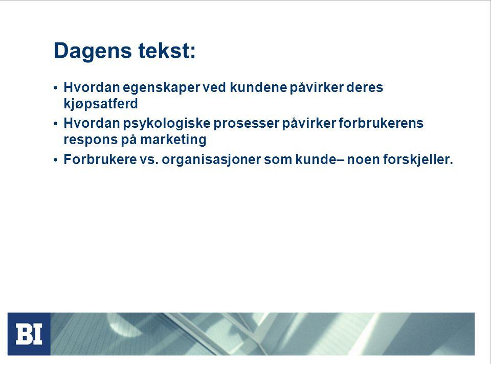 Dagens tekst: Hvordan egenskaper ved kundene påvirker deres kjøpsatferd. Hvordan psykologiske prosesser påvirker forbrukerens respons på marketing.