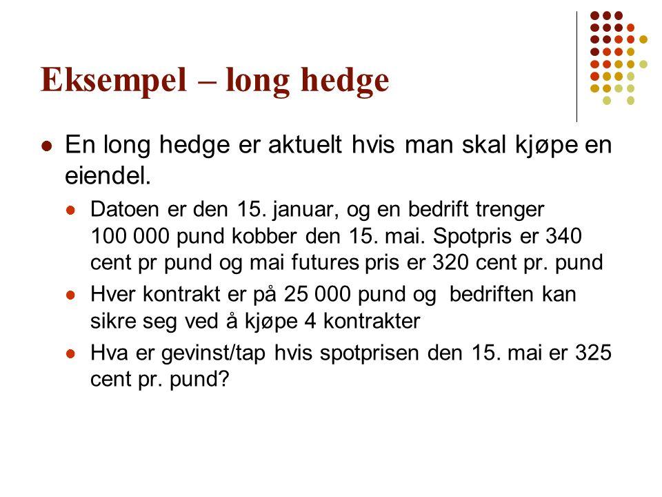 Eksempel – long hedge En long hedge er aktuelt hvis man skal kjøpe en eiendel.