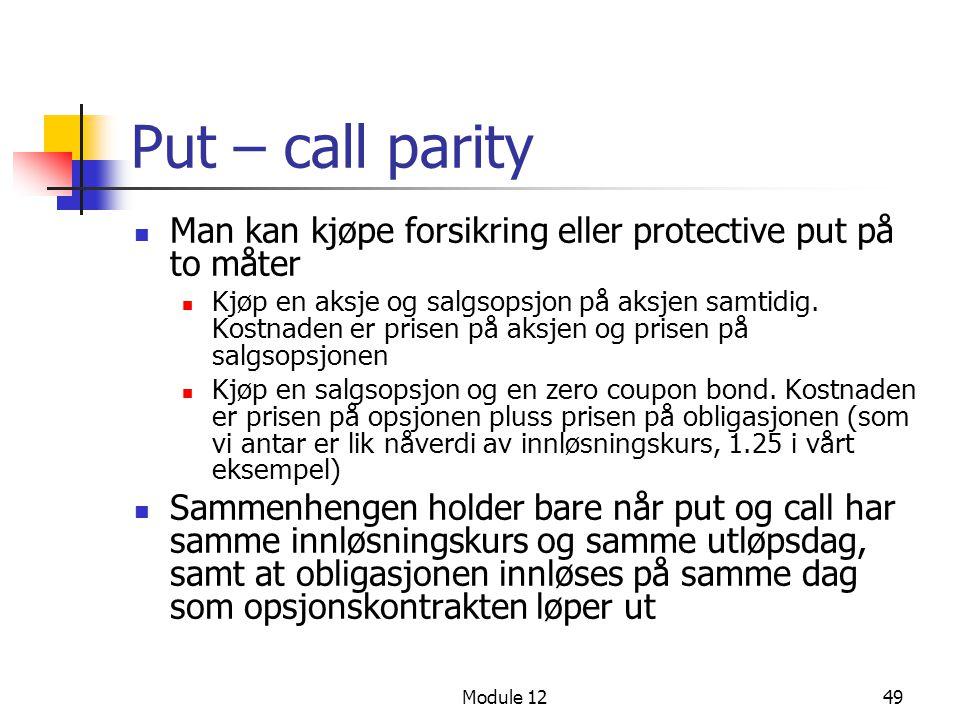 Put – call parity Man kan kjøpe forsikring eller protective put på to måter.