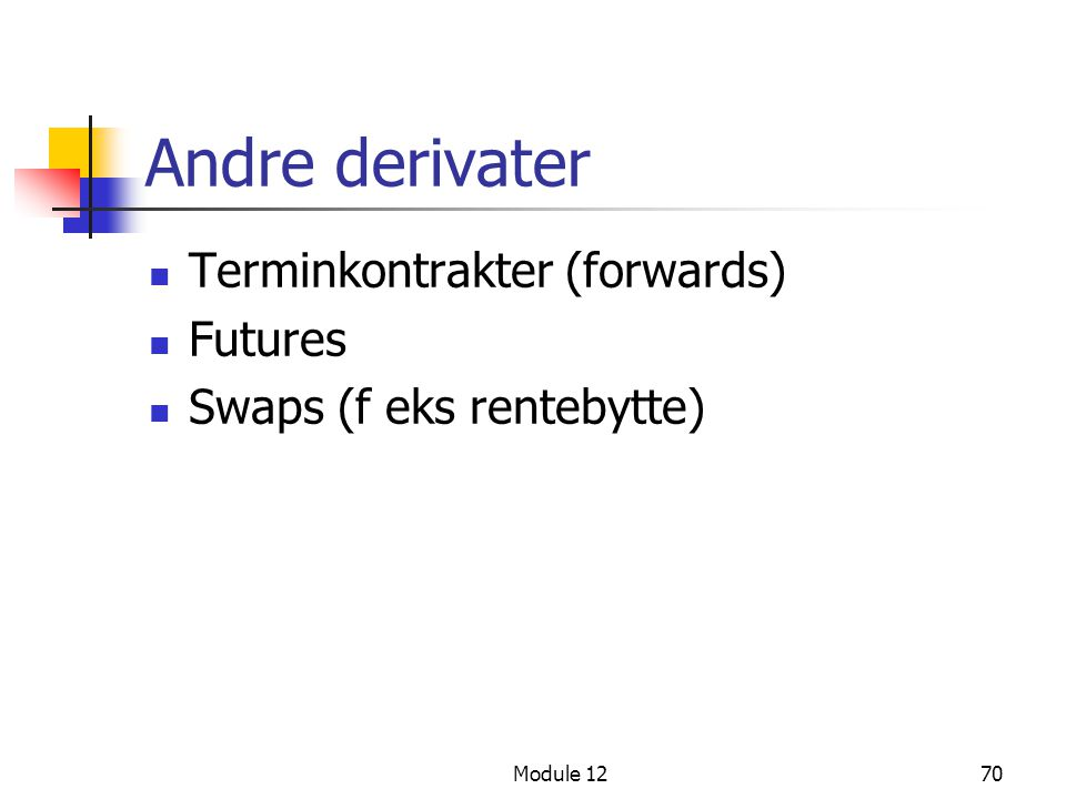 Andre derivater Terminkontrakter (forwards) Futures