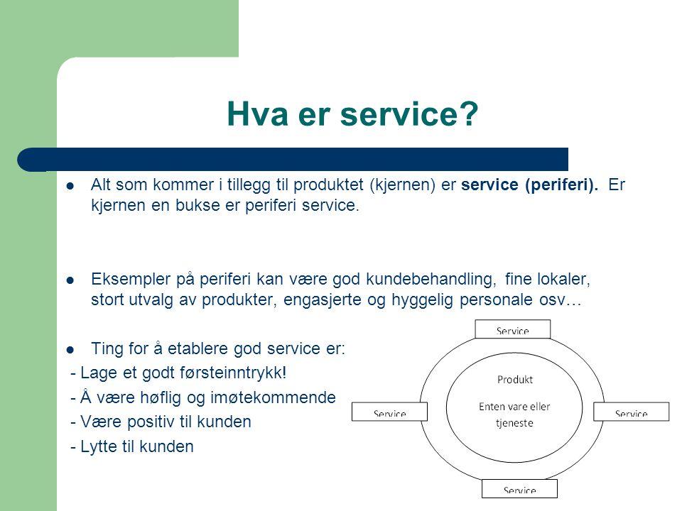 Hva er service Alt som kommer i tillegg til produktet (kjernen) er service (periferi). Er kjernen en bukse er periferi service.