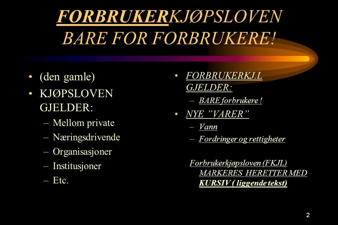 FORBRUKERKJØPSLOVEN BARE FOR FORBRUKERE!