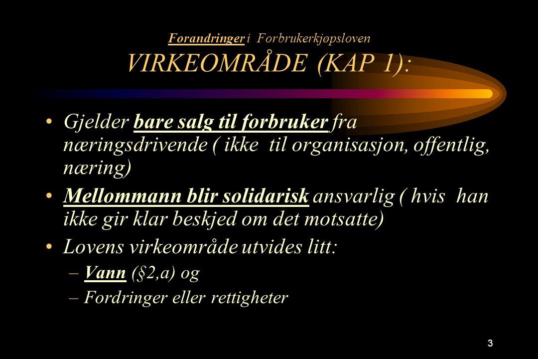 Forandringer i Forbrukerkjøpsloven VIRKEOMRÅDE (KAP 1):