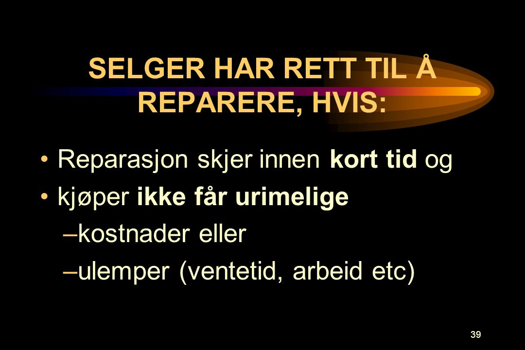 SELGER HAR RETT TIL Å REPARERE, HVIS: