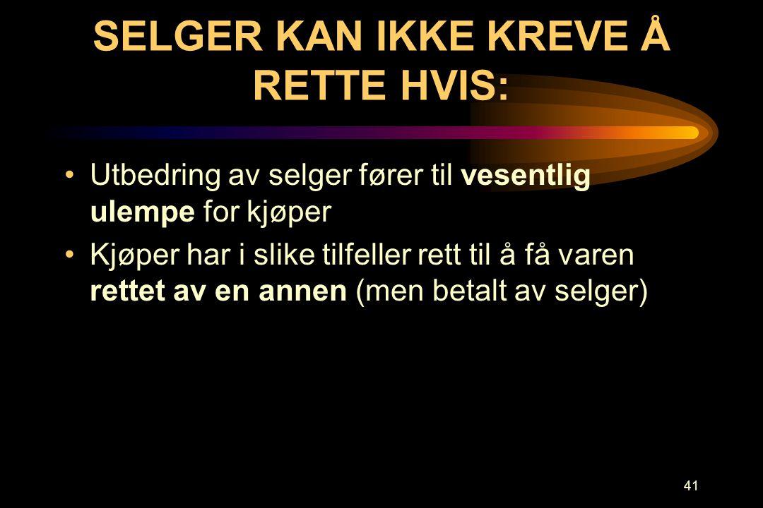 SELGER KAN IKKE KREVE Å RETTE HVIS: