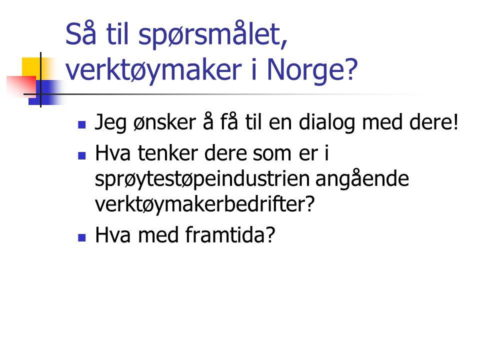 Så til spørsmålet, verktøymaker i Norge