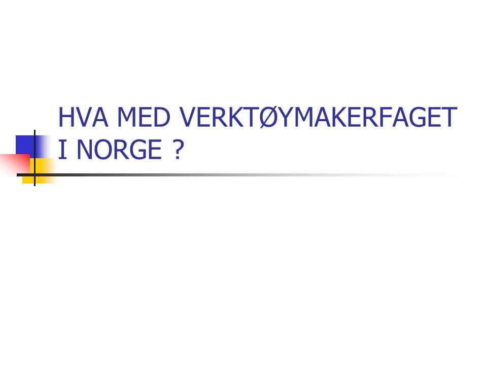 HVA MED VERKTØYMAKERFAGET I NORGE